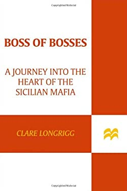 Boss of Bosses: A Journey Into the Heart of the Sicilian Mafia 9780312533946