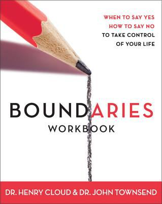 Boundaries Workbook: When to Say Yes, When to Say No to Take Control of Your Life 9780310494812