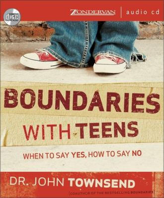Boundaries with Teens: When to Say Yes, How to Say No 9780310269069