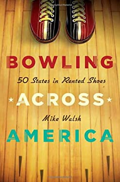 Bowling Across America: 50 States in Rented Shoes 9780312366193