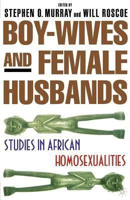 Boy-Wives and Female-Husbands: Studies in African-American Homosexualities 9780312238292
