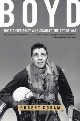 Boyd: The Fighter Pilot Who Changed the Art of War 9780316796880
