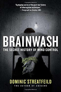 Brainwash: The Secret History of Mind Control 9780312325725