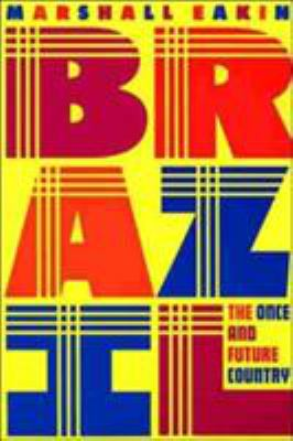 Brazil: The Once and Future Country 9780312214456