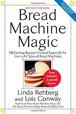 Bread Machine Magic: 138 Exciting New Recipes Created Especially for Use in All Types of Bread Machines 9780312304966