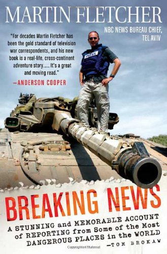 Breaking News: A Stunning and Memorable Account of Reporting from Some of the Most Dangerous Places in the World 9780312371180