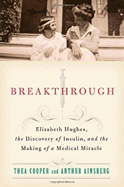 Breakthrough: Elizabeth Hughes, the Discovery of Insulin, and the Making of a Medical Miracle 9780312648701