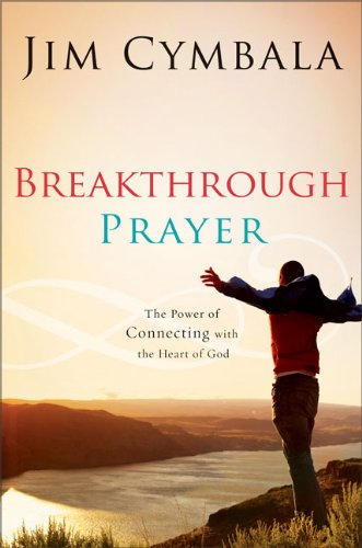 Breakthrough Prayer: The Secret of Receiving What You Need from God 9780310255185