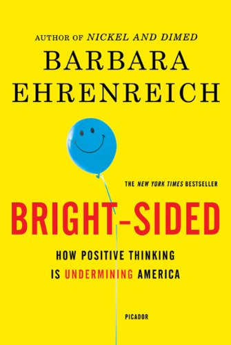 Bright-Sided: How Positive Thinking Is Undermining America 9780312658854