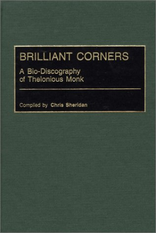 Brilliant Corners: A Bio-Discography of Thelonious Monk 9780313302398