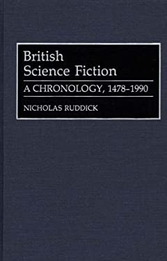 British Science Fiction: A Chronology, 1478-1990 9780313280023