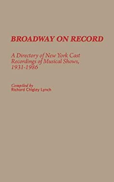 Broadway on Record: A Directory of New York Cast Recordings of Musical Shows, 1931-1986 9780313255236