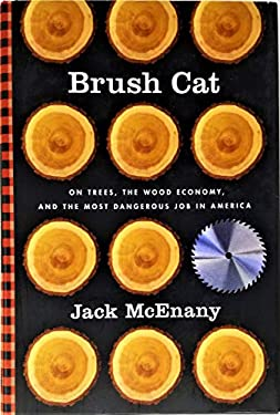 Brush Cat: On Trees, the Wood Economy, and the Most Dangerous Job in America 9780312368913