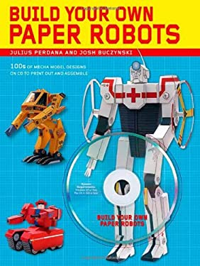 Build Your Own Paper Robots: 100s of Mecha Model Designs on CD to Print Out and Assemble [With CDROM] 9780312573706
