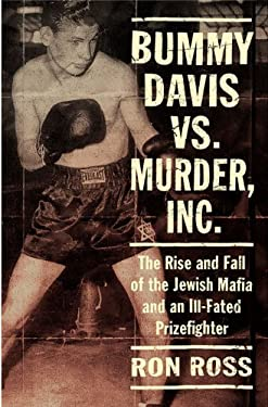 Bummy Davis Vs. Murder, Inc.: The Rise and Fall of the Jewish Mafia and an Ill-Fated Prizefighter 9780312306380