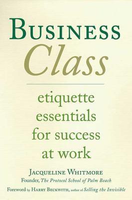Business Class: Etiquette Essentials for Success at Work 9780312338091