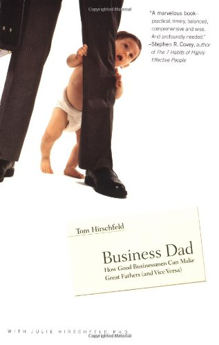 Business Dad: How Good Businessmen Can Make Great Fathers (and Vice Versa) 9780316219150