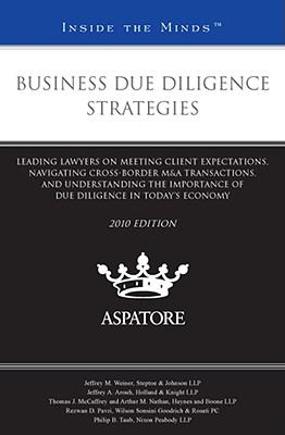Business Due Diligence Strategies: Leading Lawyers on Meeting Client Expectations, Navigating Cross-Border M&A Transactions, and Understanding the Imp 9780314266965