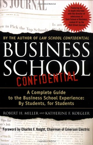 Business School Confidential: A Complete Guide to the Business School Experience: By Students, for Students 9780312300869