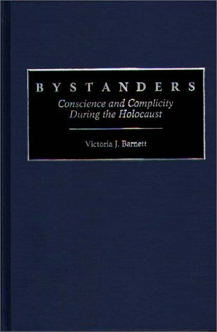 Bystanders: Conscience and Complicity During the Holocaust 9780313291845