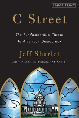 C Street: The Fundamentalist Threat to American Democracy 9780316120562