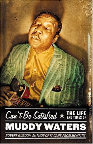 Can't Be Satisfied: The Life and Times of Muddy Waters 9780316328494