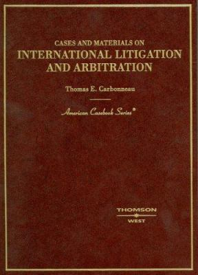 International Litigation and Arbitration, Cases and Materials 9780314159762