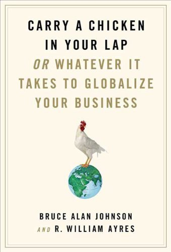 Carry a Chicken: Or Whatever It Takes to Globalize Your Business 9780312565534