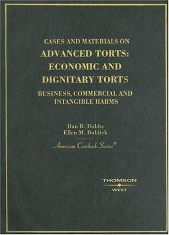 Cases and Materials on Advanced Torts: Economic and Dignitary Torts: Business, Commercial and Intangible Harms 9780314151032