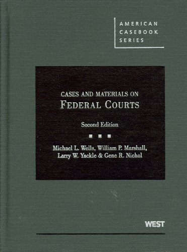 Wells, Marshall, Yackle, and Nichol's Cases and Materials on Federal Courts, 2D 9780314911513