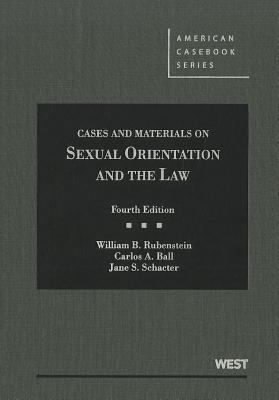 Rubenstein, Ball, and Schacter's Cases and Materials on Sexual Orientation and the Law, 4th 9780314267245