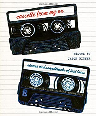 Cassette from My Ex: Stories and Soundtracks of Lost Loves 9780312565527