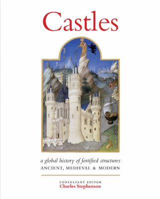 Castles: A History of Fortified Structures: Ancient, Medieval & Modern 9780312541408