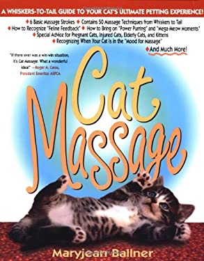 Cat Massage: A Whiskers to Tail Guide to Your Cat's Ultimate Petting Experience 9780312154929