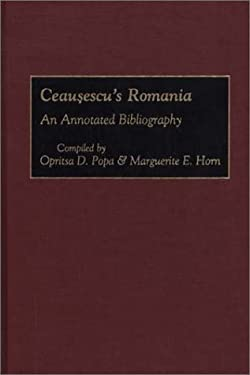 Ceausescu's Romania: An Annotated Bibliography 9780313289392