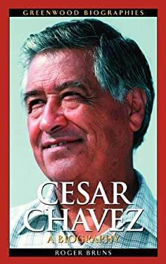 Cesar Chavez: A Biography 9780313334528