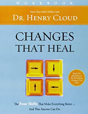 Changes That Heal Workbook: The Four Shifts That Make Everything Better...and That Anyone Can Do 9780310606338