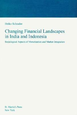 Changing Financial Landscapes in India and Indonesia: Sociological Aspects of Monetization and Market Integration 9780312210168