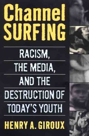 Channel Surfing: Race Talk and the Destruction of Today's Youth 9780312214449