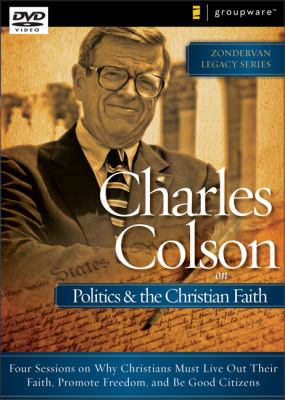 Charles Colson on Politics and the Christian Faith: Four Sessions on Why Christians Must Live Out Their Faith, Promote Freedom, and Be Good Citizens 9780310286875