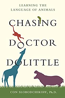 Chasing Doctor Dolittle: Learning the Language of Animals 9780312611798