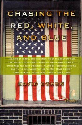 Chasing the Red, White, and Blue: A Journey in Tocqueville's Footsteps Through Contemporary America 9780312302498