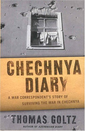 Chechnya Diary: A War Correspondent's Story of Surviving the War in Chechnya 9780312268749