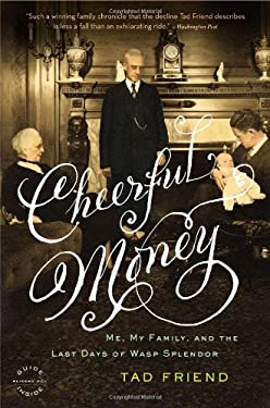 Cheerful Money: Me, My Family, and the Last Days of WASP Splendor 9780316003186