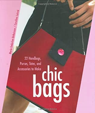 Chic Bags: 22 Handbags, Purses, Totes, and Accessories to Make [With Patterns] (9780312370749) photo