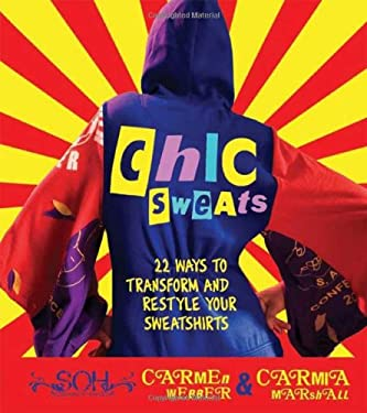 Chic Sweats: 22 Ways to Transform and Restyle Your Sweatshirts 9780312378615