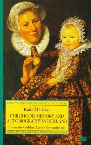 Childhood, Memory and Autobiography in Holland: From the Golden Age to Romanticism 9780312225070