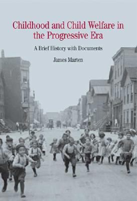 Childhood and Child Welfare in the Progressive Era: A Brief History with Documents 9780312404215