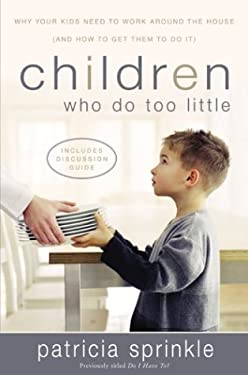 Children Who Do Too Little: Why Your Kids Need to Work Around the House (and How to Get Them to Do It) 9780310211464