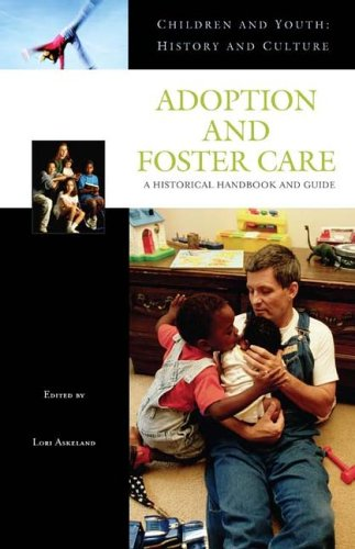 Children and Youth in Adoption, Orphanages, and Foster Care: A Historical Handbook and Guide 9780313331831